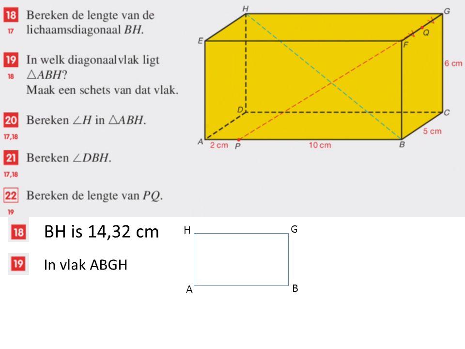 BH is 14,32 cm In vlak ABGH A B G H