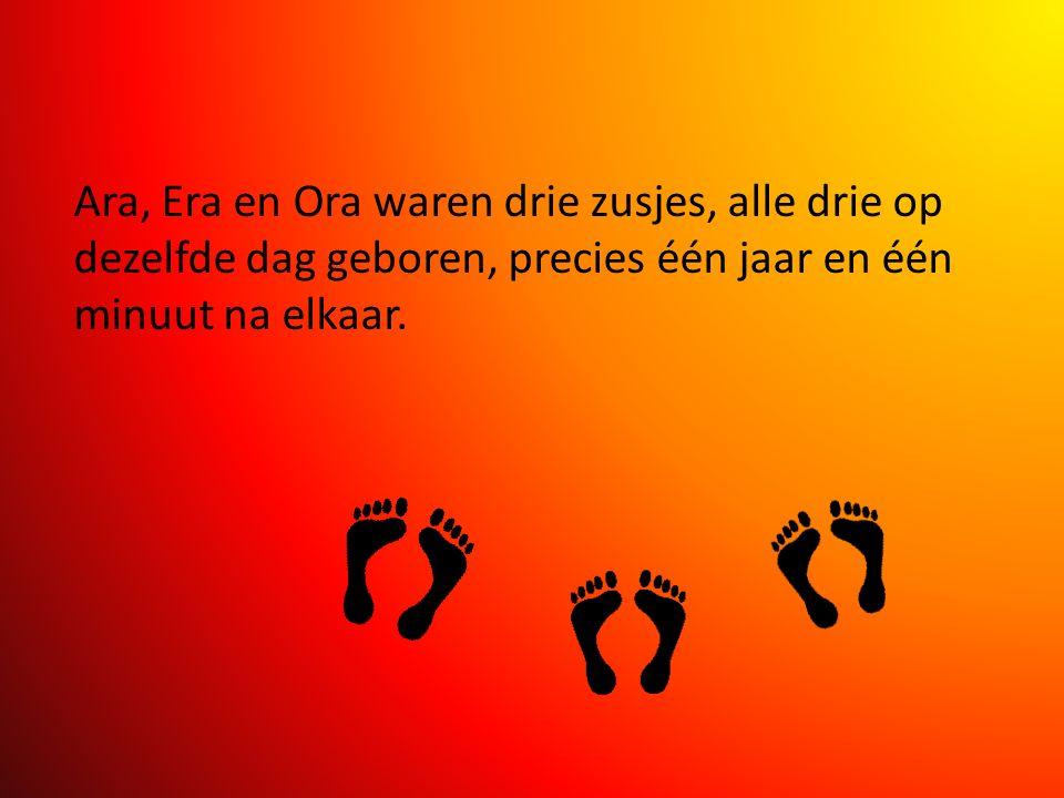 Ara, Era en Ora waren drie zusjes, alle drie op dezelfde dag geboren, precies één jaar en één minuut na elkaar.