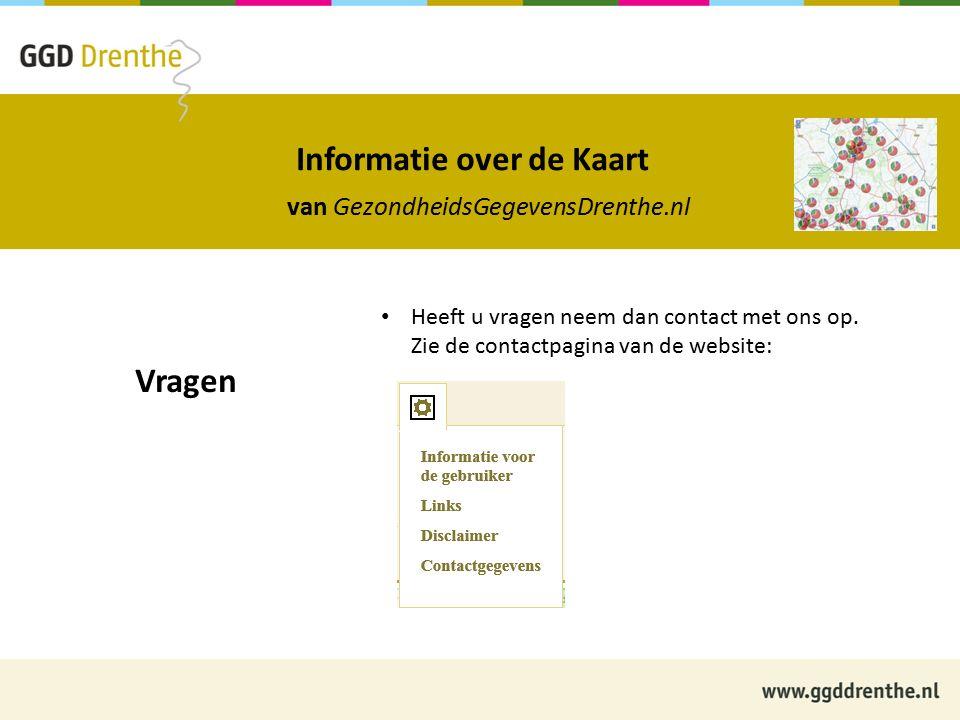 Informatie over de Kaart van GezondheidsGegevensDrenthe.nl Vragen Heeft u vragen neem dan contact met ons op.