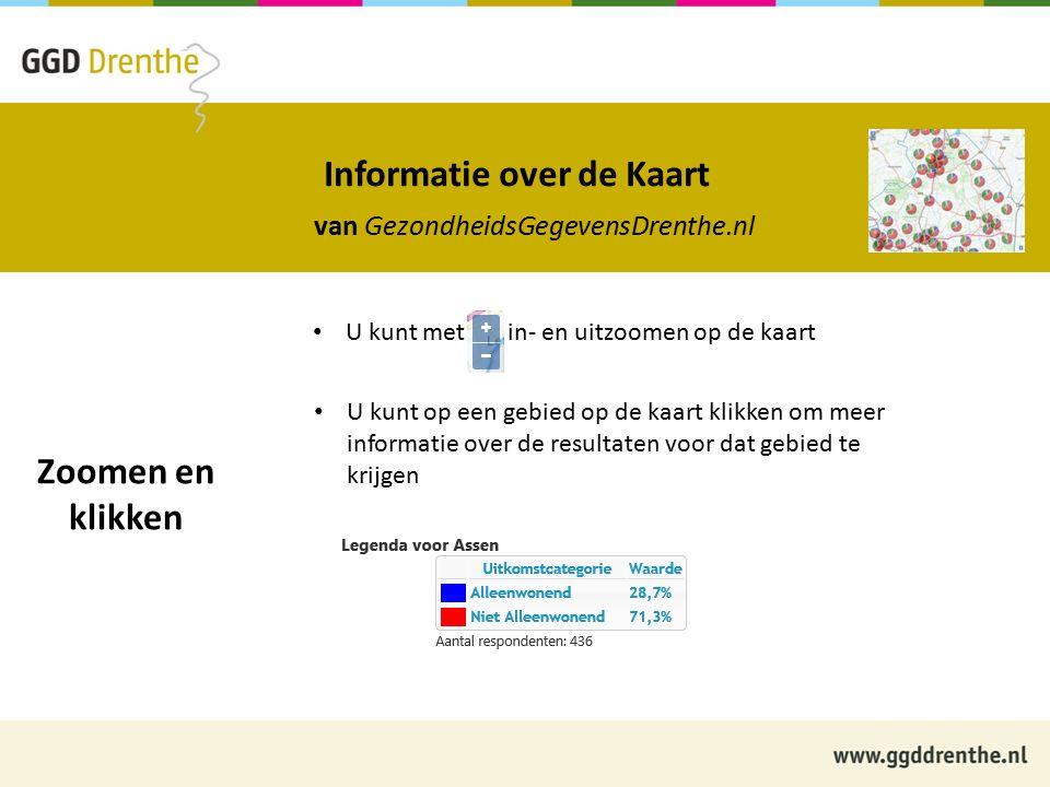 Informatie over de Kaart van GezondheidsGegevensDrenthe.nl Zoomen en klikken U kunt met in- en uitzoomen op de kaart U kunt op een gebied op de kaart klikken om meer informatie over de resultaten voor dat gebied te krijgen