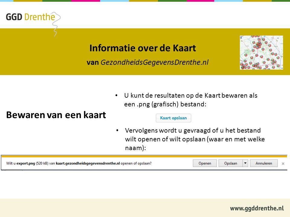 Informatie over de Kaart van GezondheidsGegevensDrenthe.nl Bewaren van een kaart U kunt de resultaten op de Kaart bewaren als een.png (grafisch) bestand: Vervolgens wordt u gevraagd of u het bestand wilt openen of wilt opslaan (waar en met welke naam):