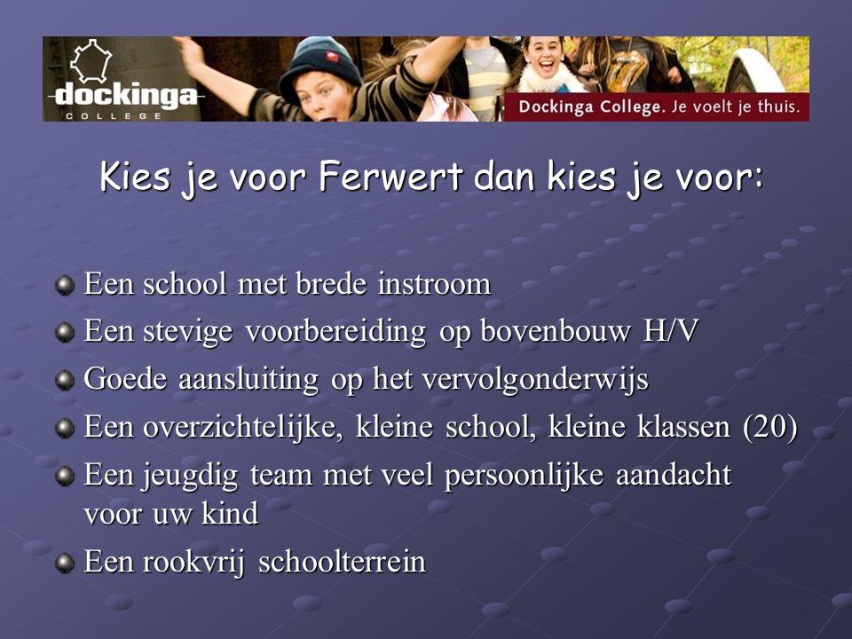 Kies je voor Ferwert dan kies je voor: Kies je voor Ferwert dan kies je voor: Een school met brede instroom Een stevige voorbereiding op bovenbouw H/V