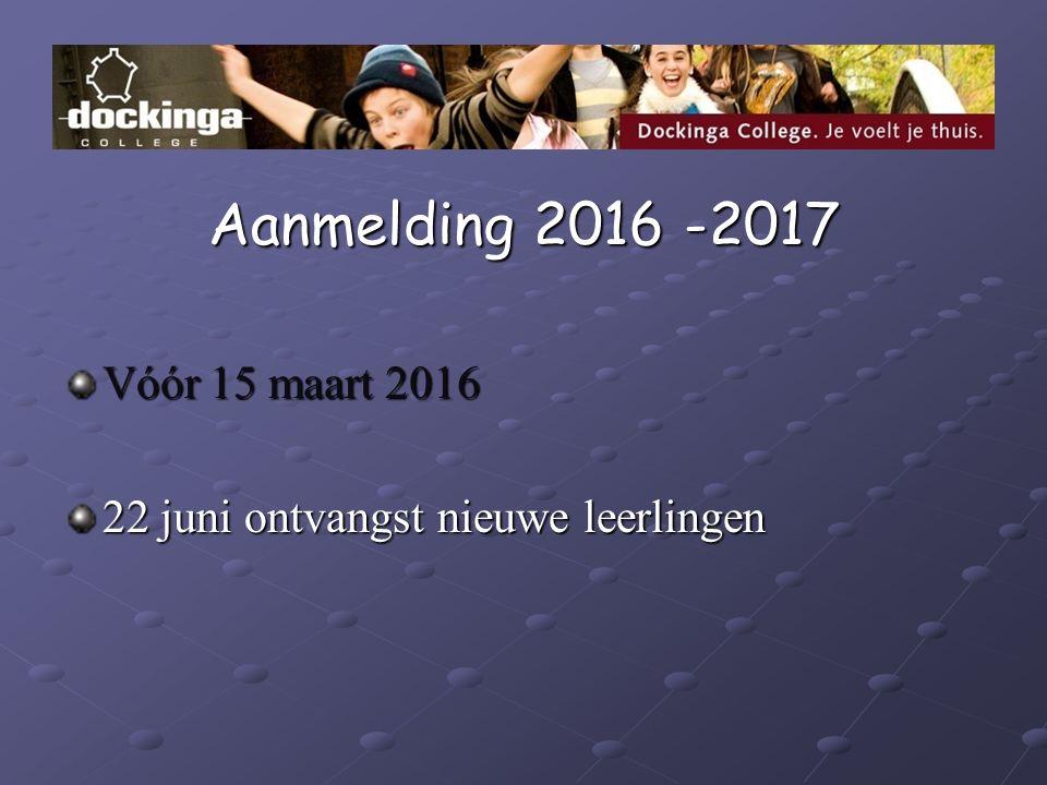Aanmelding 2016 -2017 Vóór 15 maart 2016 22 juni ontvangst nieuwe leerlingen