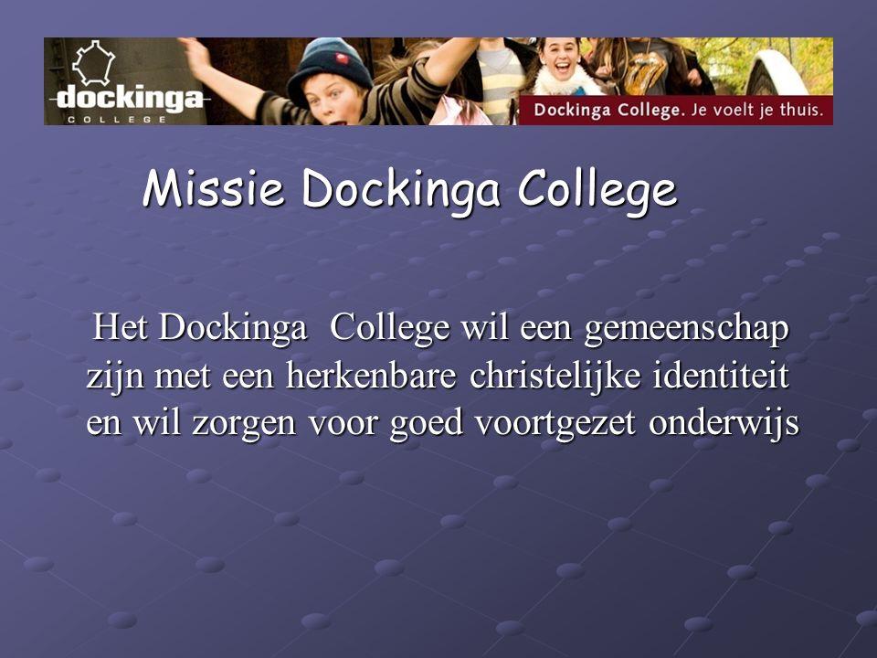 Missie Dockinga College Missie Dockinga College Het Dockinga College wil een gemeenschap zijn met een herkenbare christelijke identiteit en wil zorgen