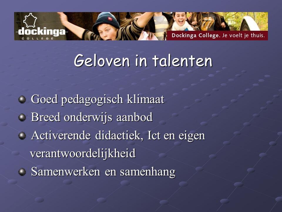 Geloven in talenten Geloven in talenten Goed pedagogisch klimaat Goed pedagogisch klimaat Breed onderwijs aanbod Breed onderwijs aanbod Activerende di