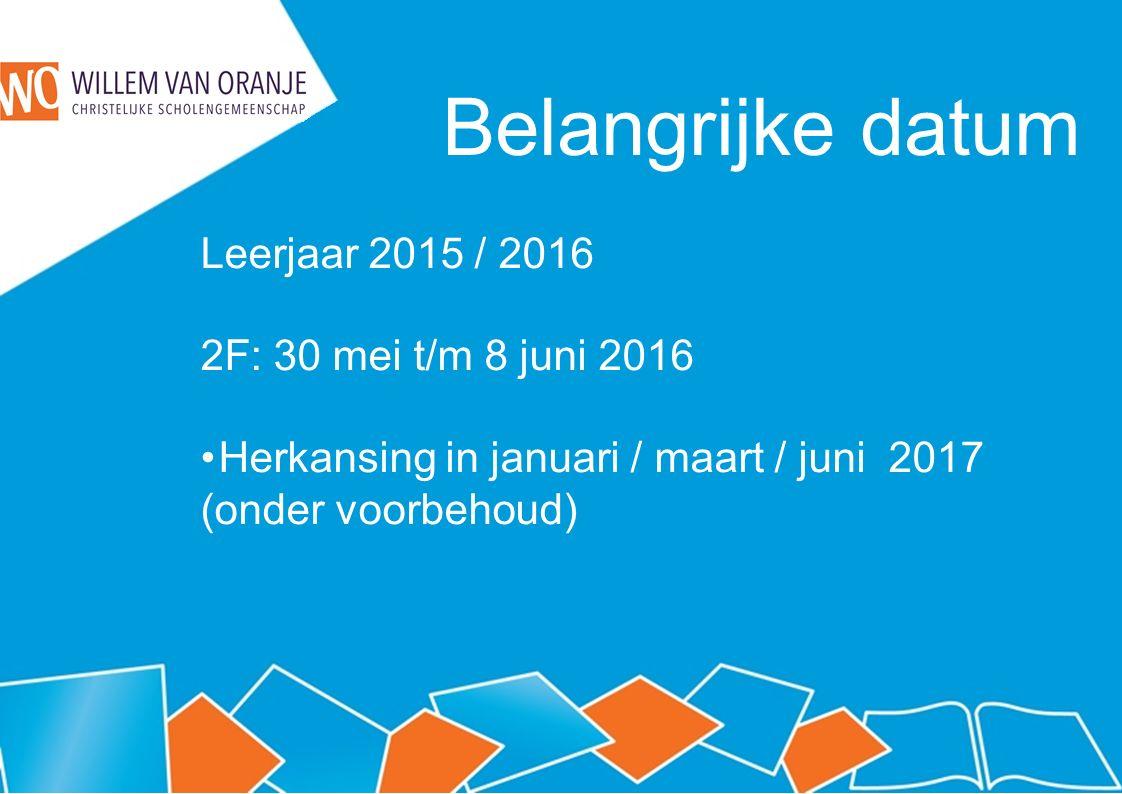 Belangrijke datum Leerjaar 2015 / 2016 2F: 30 mei t/m 8 juni 2016 Herkansing in januari / maart / juni 2017 (onder voorbehoud)