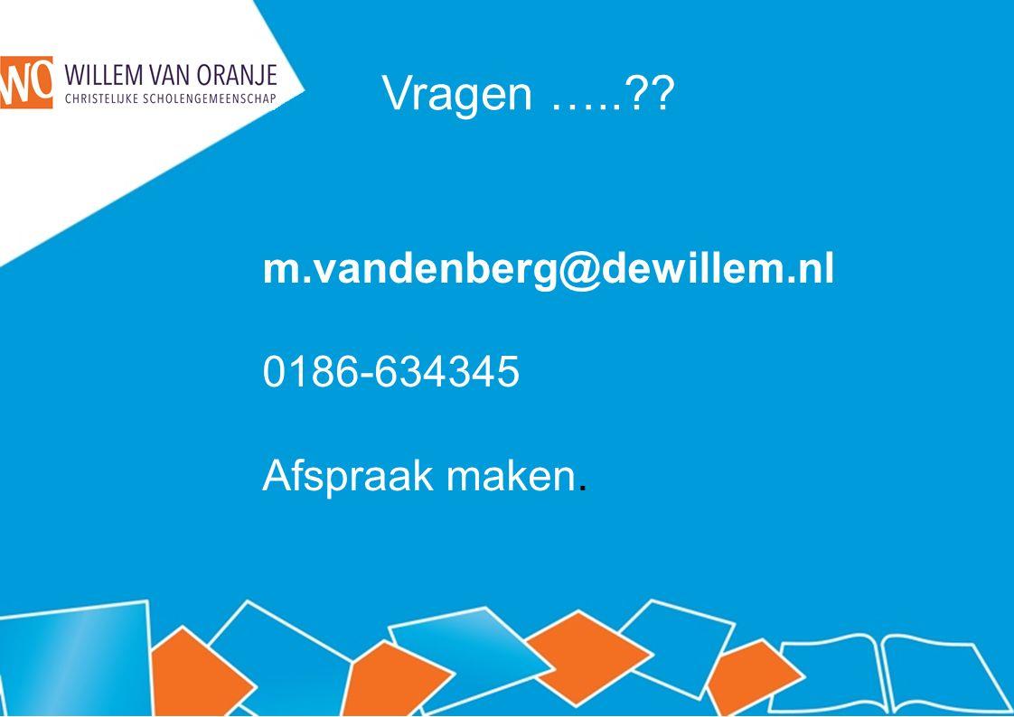 Vragen ….. m.vandenberg@dewillem.nl 0186-634345 Afspraak maken.