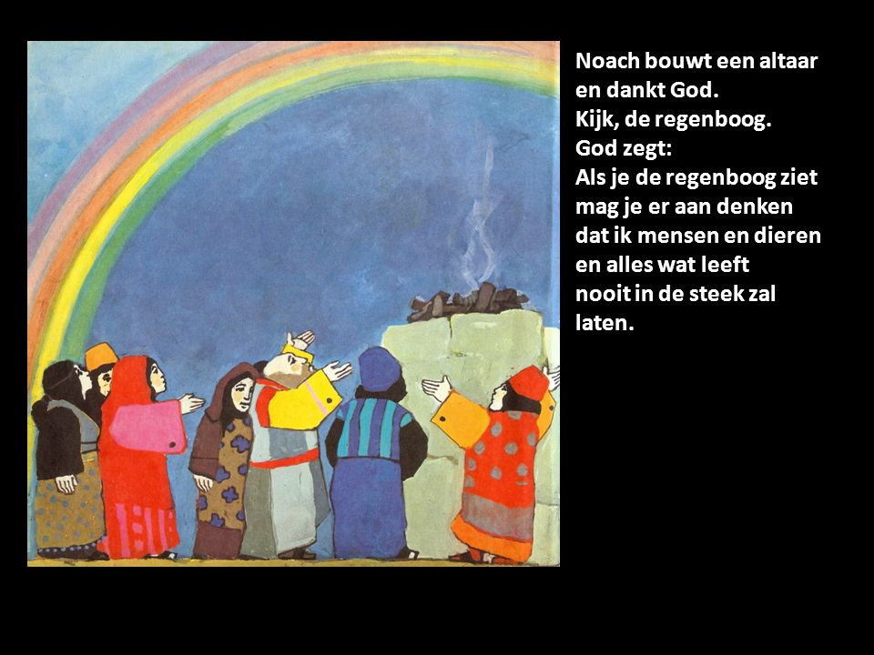 Noach bouwt een altaar en dankt God.Kijk, de regenboog.