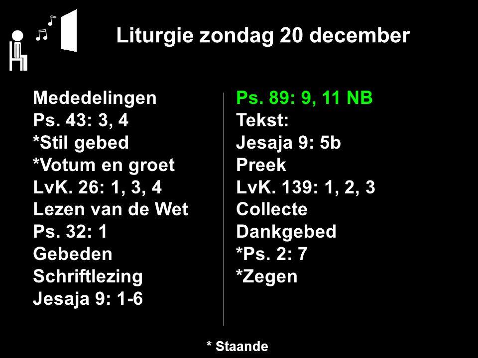 Liturgie zondag 20 december Mededelingen Ps. 43: 3, 4 *Stil gebed *Votum en groet LvK.