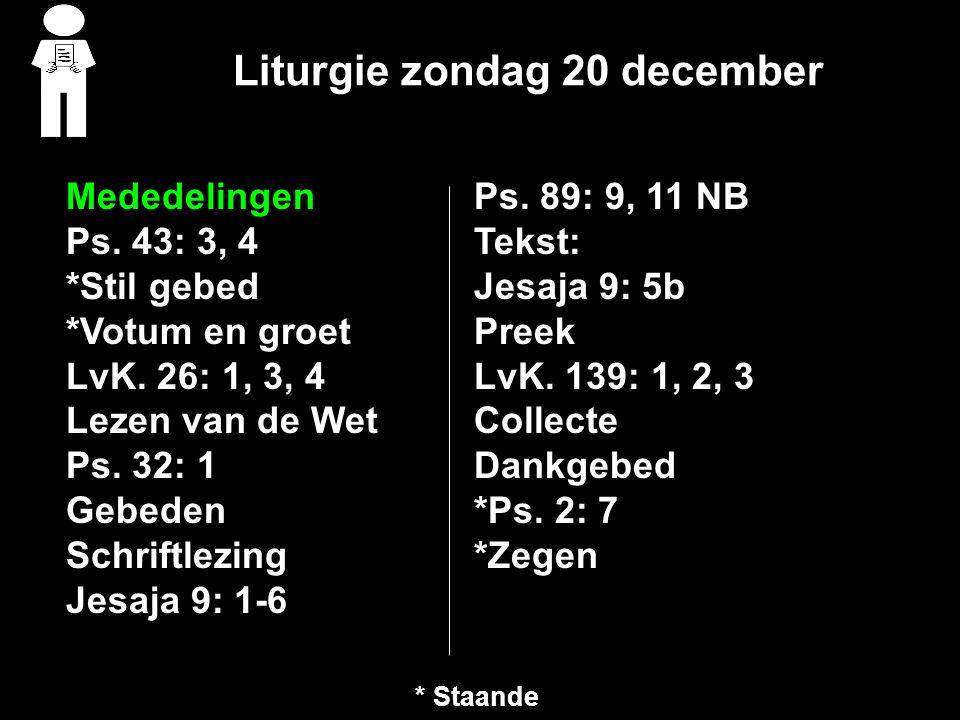 Liturgie zondag 20 december Mededelingen Ps.43: 3, 4 *Stil gebed *Votum en groet LvK.