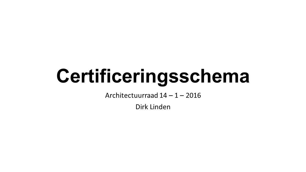 Certificeringsschema Architectuurraad 14 – 1 – 2016 Dirk Linden
