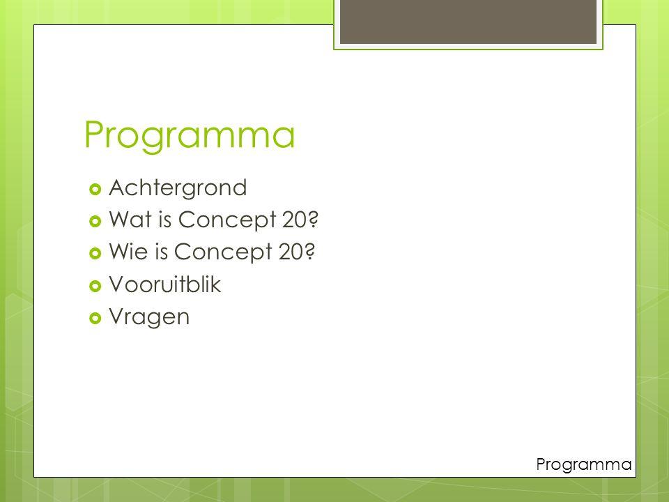 Programma  Achtergrond  Wat is Concept 20  Wie is Concept 20  Vooruitblik  Vragen Programma