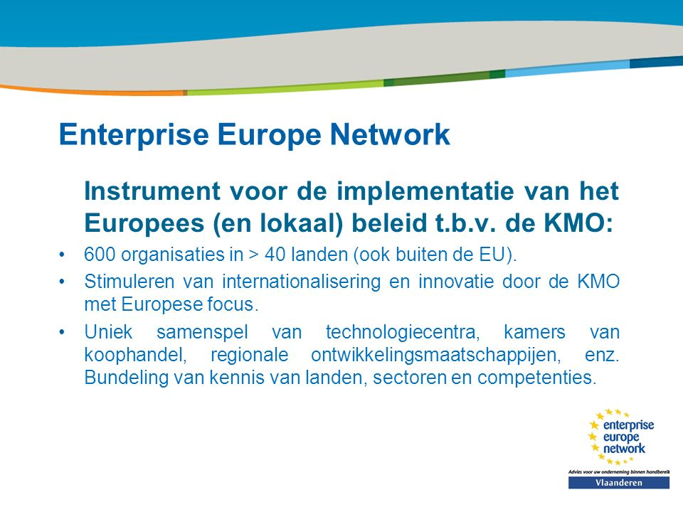 Title of the presentation | Date |‹#› Enterprise Europe Network Instrument voor de implementatie van het Europees (en lokaal) beleid t.b.v.