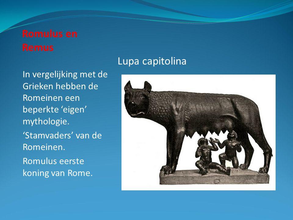 Romulus en Remus In vergelijking met de Grieken hebben de Romeinen een beperkte 'eigen' mythologie.