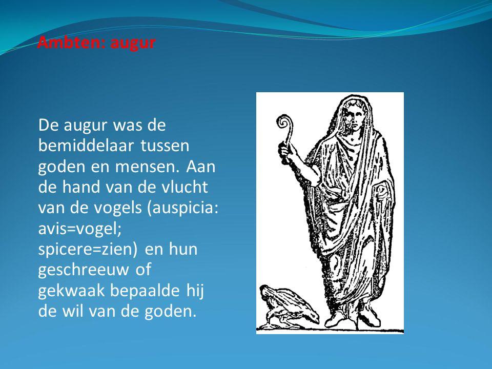 Ambten: augur De augur was de bemiddelaar tussen goden en mensen.