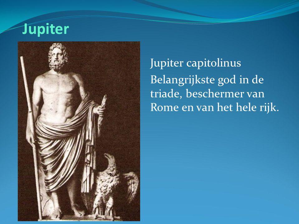 Jupiter Jupiter capitolinus Belangrijkste god in de triade, beschermer van Rome en van het hele rijk.