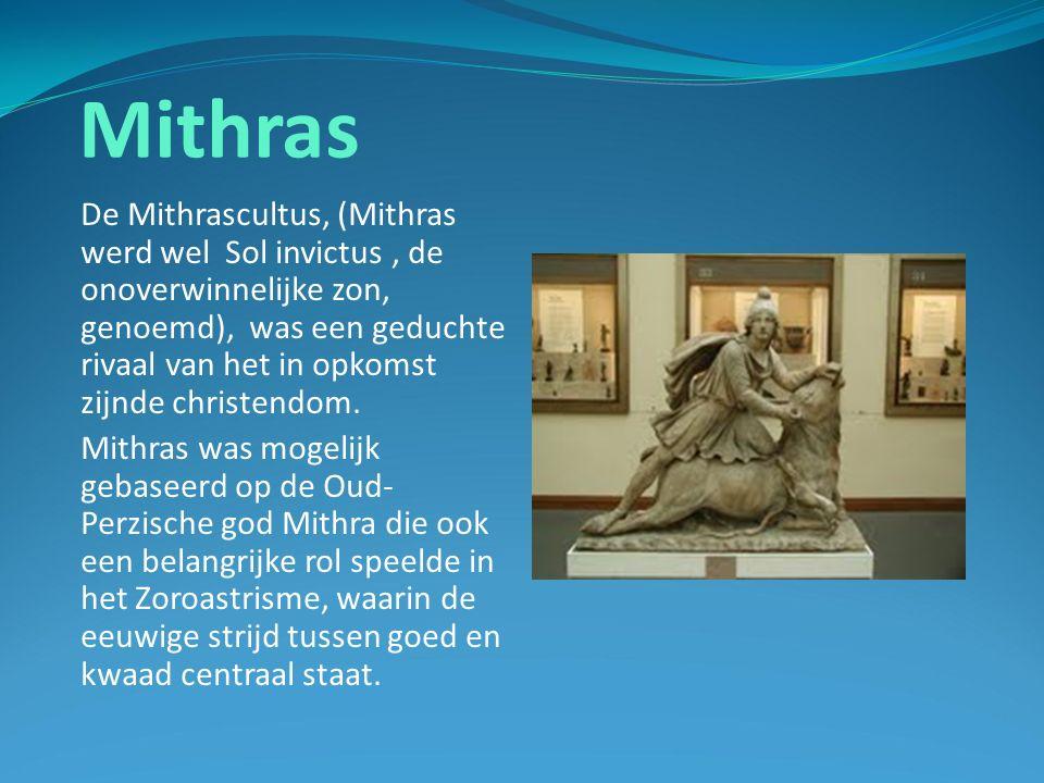 Mithras De Mithrascultus, (Mithras werd wel Sol invictus, de onoverwinnelijke zon, genoemd), was een geduchte rivaal van het in opkomst zijnde christendom.