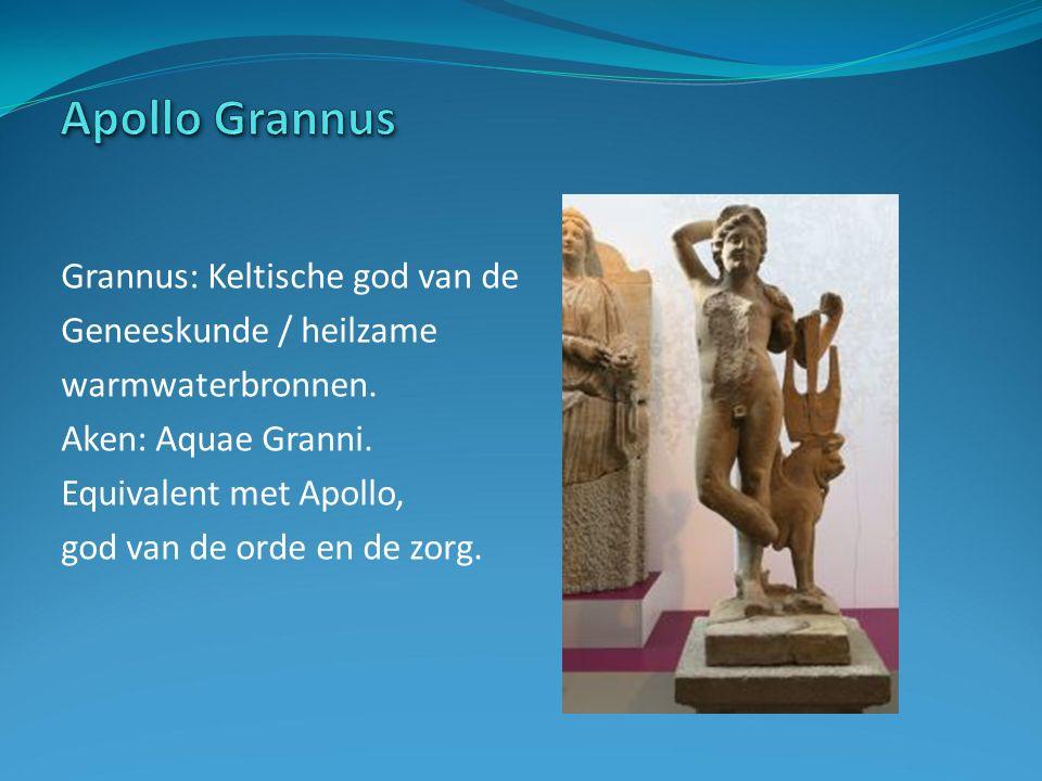 Grannus: Keltische god van de Geneeskunde / heilzame warmwaterbronnen.