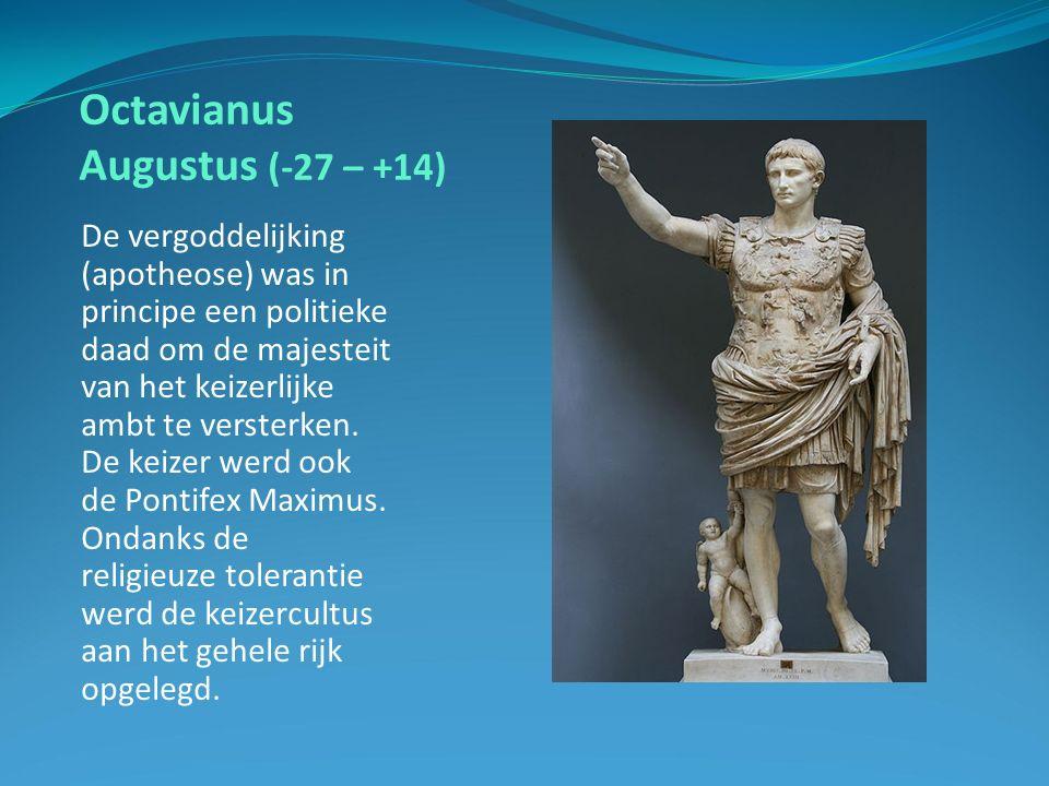 Octavianus Augustus (-27 – +14) De vergoddelijking (apotheose) was in principe een politieke daad om de majesteit van het keizerlijke ambt te versterken.
