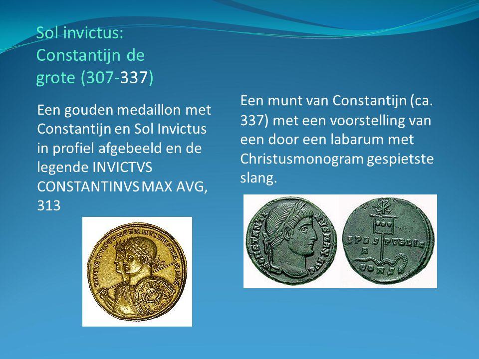 Sol invictus: Constantijn de grote (307-337) Een gouden medaillon met Constantijn en Sol Invictus in profiel afgebeeld en de legende INVICTVS CONSTANTINVS MAX AVG, 313 Een munt van Constantijn (ca.