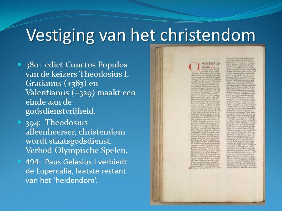 Vestiging van het christendom 380: edict Cunctos Populos van de keizers Theodosius I, Gratianus (+383) en Valentianus (+329) maakt een einde aan de godsdienstvrijheid.
