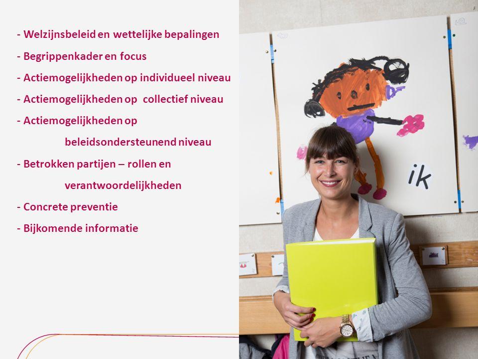 - Welzijnsbeleid en wettelijke bepalingen - Begrippenkader en focus - Actiemogelijkheden op individueel niveau - Actiemogelijkheden op collectief nive