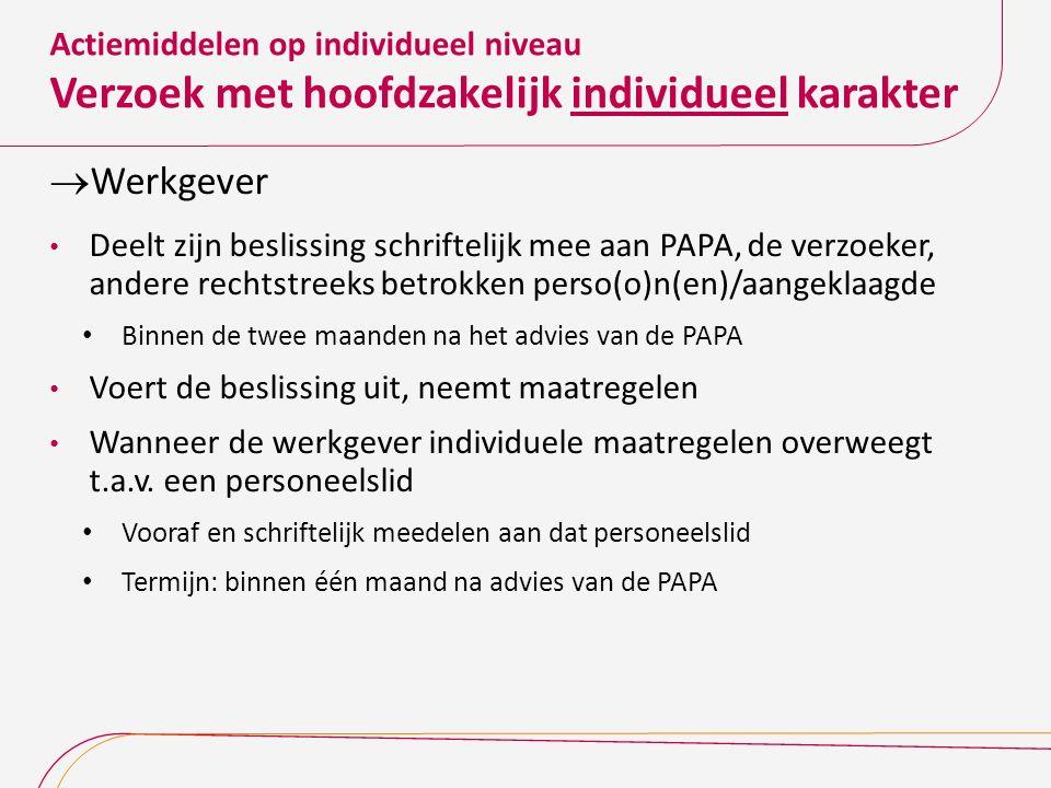 Actiemiddelen op individueel niveau Verzoek met hoofdzakelijk individueel karakter  Werkgever Deelt zijn beslissing schriftelijk mee aan PAPA, de ver