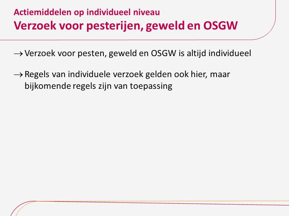 Actiemiddelen op individueel niveau Verzoek voor pesterijen, geweld en OSGW  Verzoek voor pesten, geweld en OSGW is altijd individueel  Regels van i