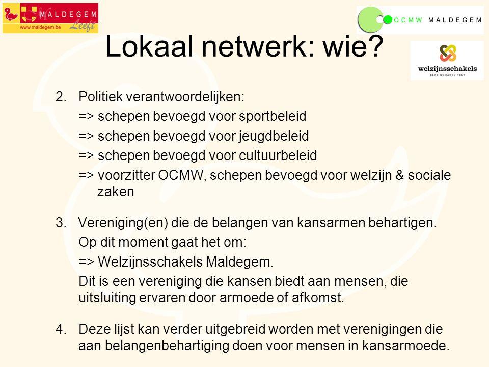 Lokaal netwerk: voor wie.De doelgroepen die recht hebben op een financiële tegemoetkoming zijn: 1.
