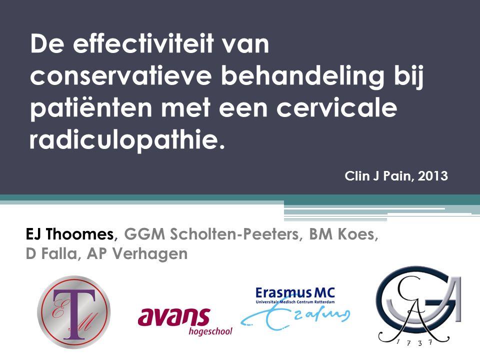 De effectiviteit van conservatieve behandeling bij patiënten met een cervicale radiculopathie. Clin J Pain, 2013 EJ Thoomes, GGM Scholten-Peeters, BM