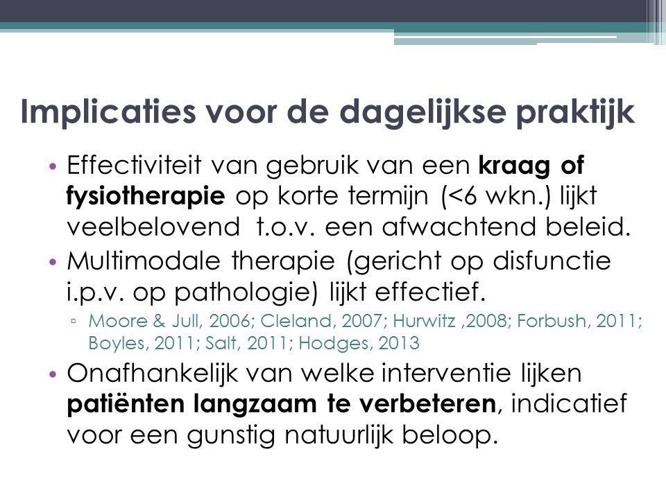 Implicaties voor de dagelijkse praktijk Effectiviteit van gebruik van een kraag of fysiotherapie op korte termijn (<6 wkn.) lijkt veelbelovend t.o.v.