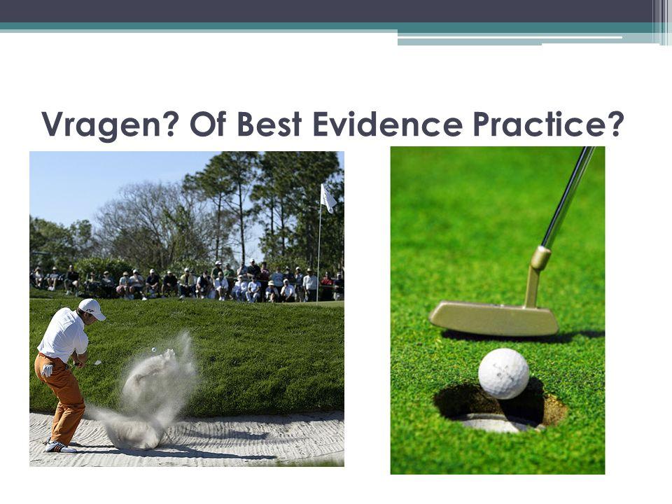 Vragen? Of Best Evidence Practice?