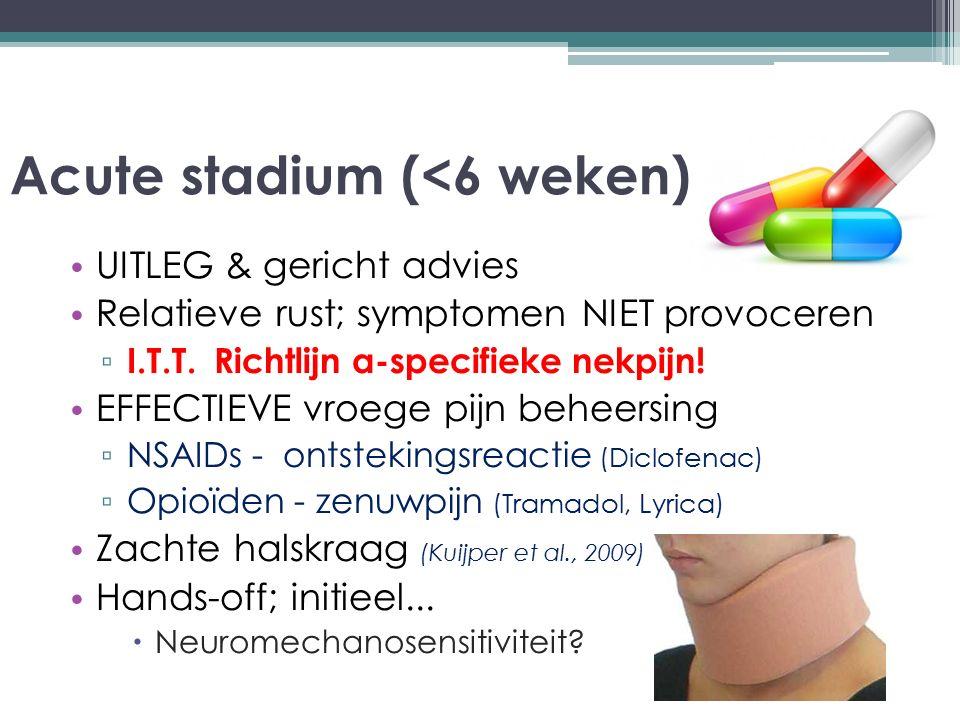 Acute stadium (<6 weken) UITLEG & gericht advies Relatieve rust; symptomen NIET provoceren ▫ I.T.T. Richtlijn a-specifieke nekpijn! EFFECTIEVE vroege