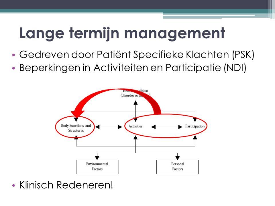 Lange termijn management Gedreven door Patiënt Specifieke Klachten (PSK) Beperkingen in Activiteiten en Participatie (NDI) Klinisch Redeneren!