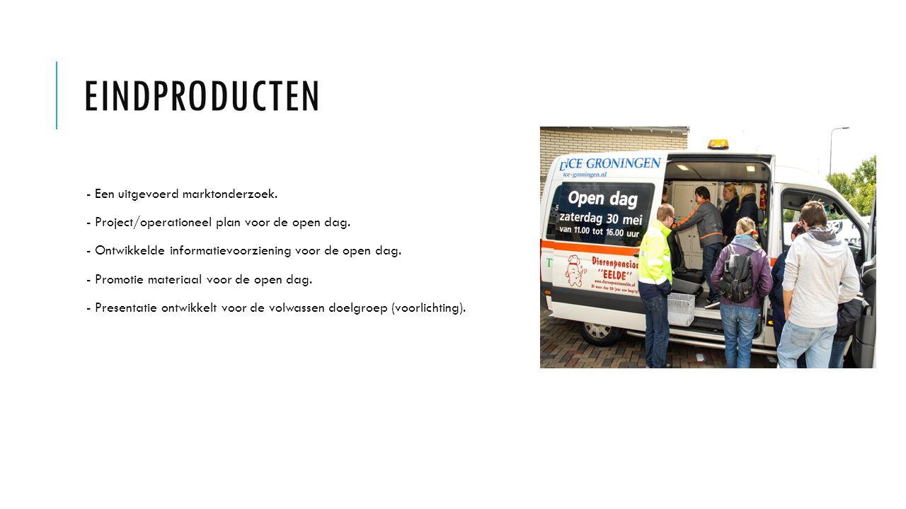 EINDPRODUCTEN - Een uitgevoerd marktonderzoek. - Project/operationeel plan voor de open dag. - Ontwikkelde informatievoorziening voor de open dag. - P