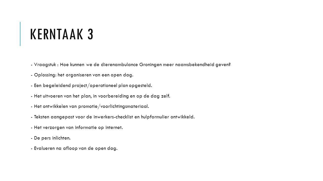 KERNTAAK 3 - Vraagstuk : Hoe kunnen we de dierenambulance Groningen meer naamsbekendheid geven? - Oplossing: het organiseren van een open dag. - Een b