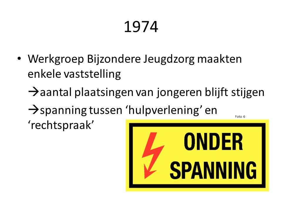 1974 Werkgroep Bijzondere Jeugdzorg maakten enkele vaststelling  aantal plaatsingen van jongeren blijft stijgen  spanning tussen 'hulpverlening' en 'rechtspraak' Foto 6