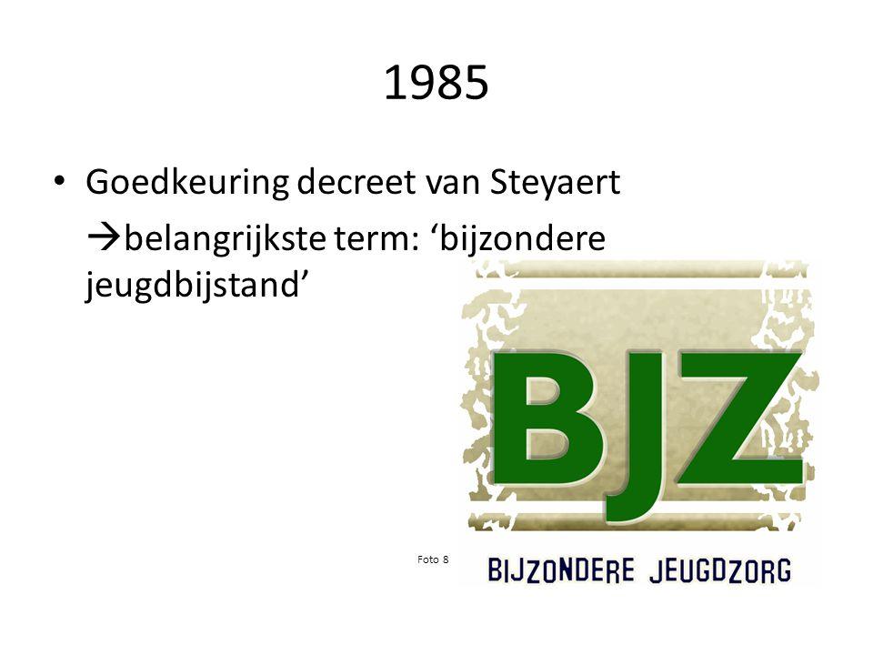 1985 Goedkeuring decreet van Steyaert  belangrijkste term: 'bijzondere jeugdbijstand' Foto 8