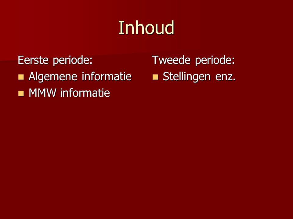 Inhoud Eerste periode: Algemene informatie Algemene informatie MMW informatie MMW informatie Tweede periode: Stellingen enz.