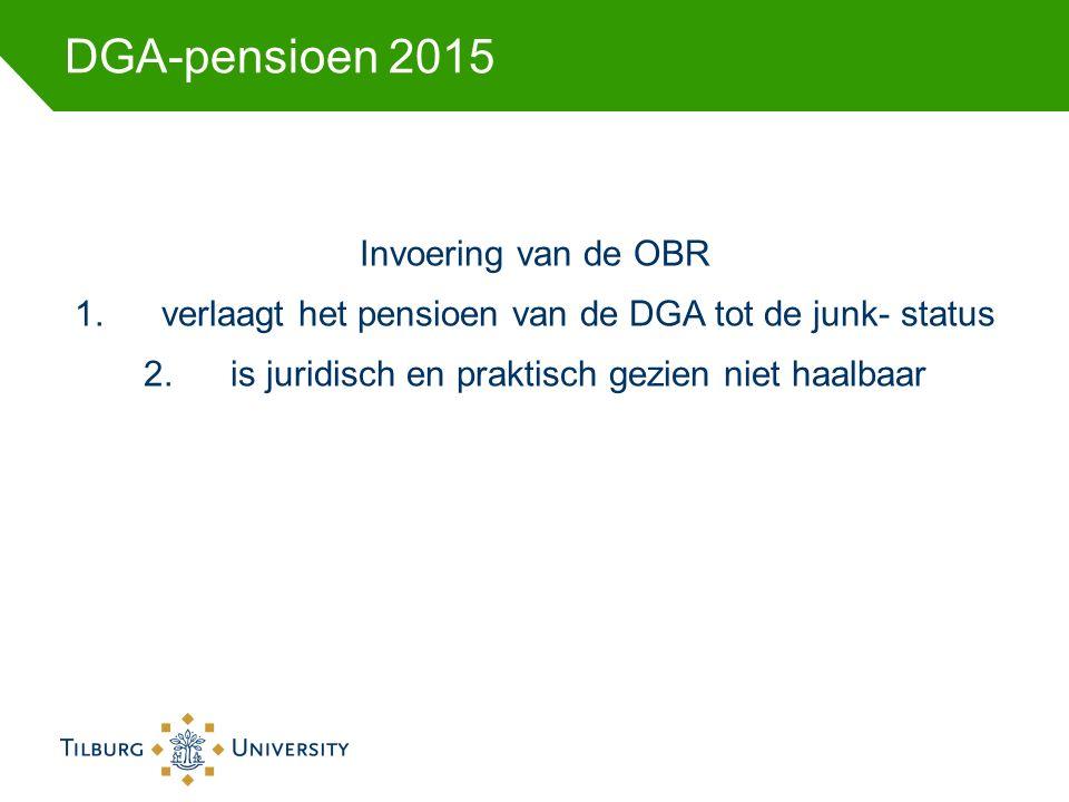 DGA-pensioen 2015 Invoering van de OBR 1.verlaagt het pensioen van de DGA tot de junk- status 2.is juridisch en praktisch gezien niet haalbaar