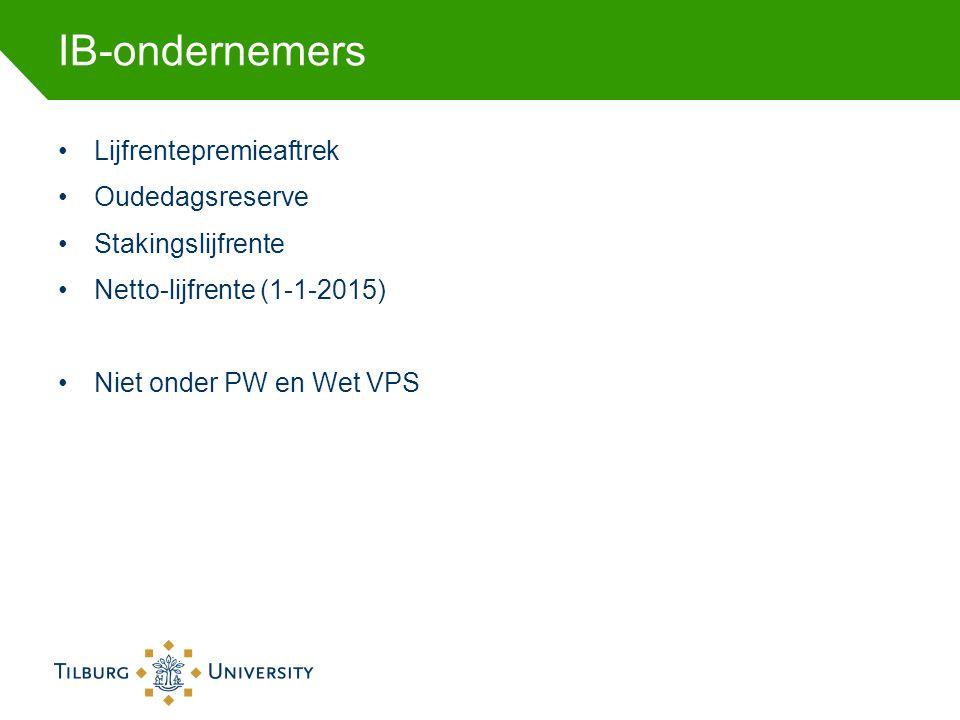 IB-ondernemers Lijfrentepremieaftrek Oudedagsreserve Stakingslijfrente Netto-lijfrente (1-1-2015) Niet onder PW en Wet VPS