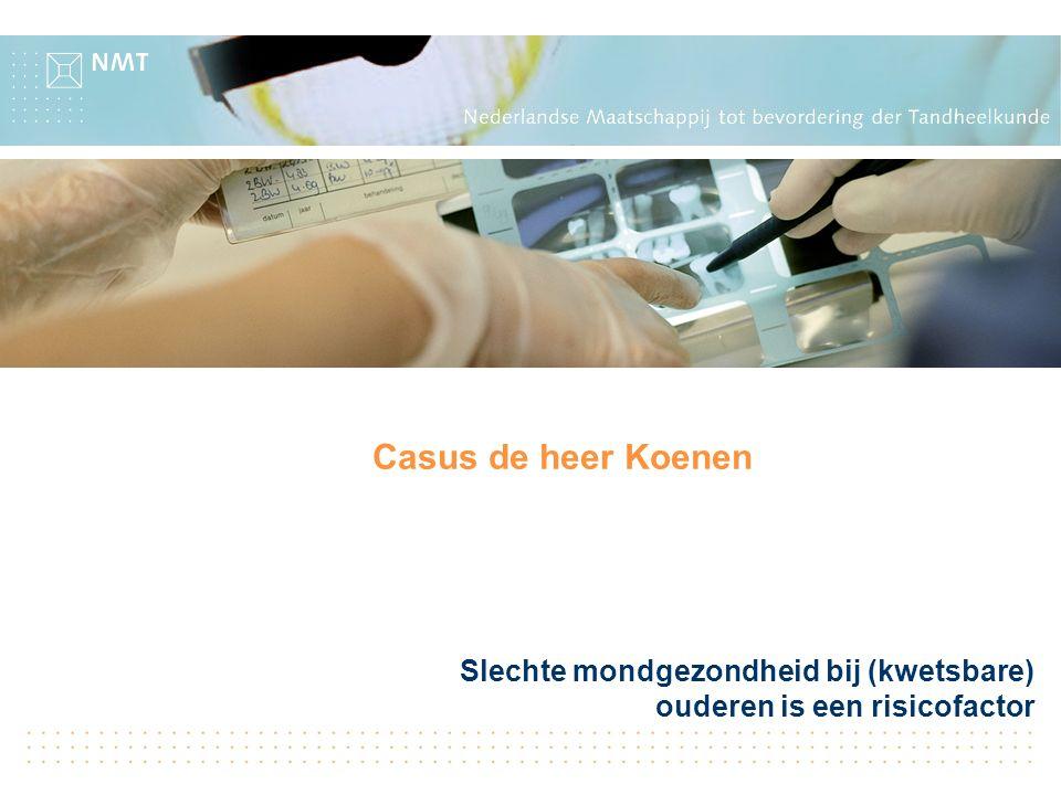 Slechte mondgezondheid bij (kwetsbare) ouderen is een risicofactor Casus de heer Koenen