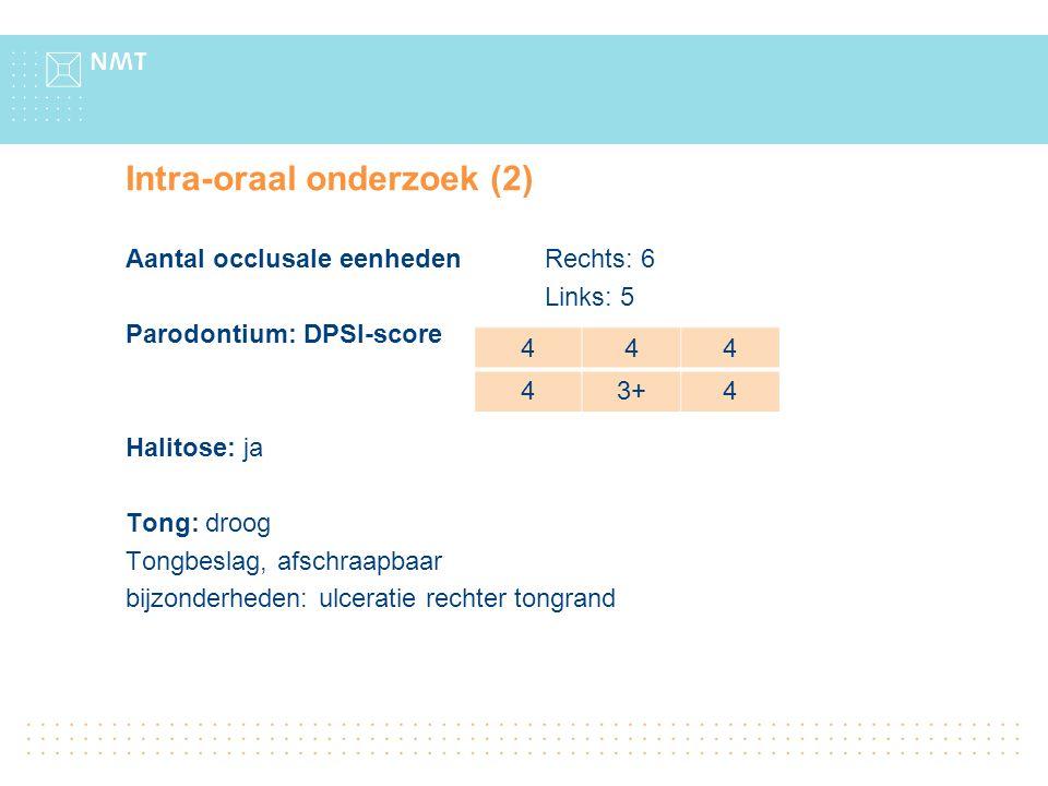 Intra-oraal onderzoek (2) Aantal occlusale eenheden Rechts: 6 Links: 5 Parodontium: DPSI-score Halitose: ja Tong: droog Tongbeslag, afschraapbaar bijz