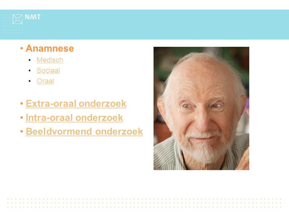 Anamnese Medisch Sociaal Oraal Extra-oraal onderzoek Intra-oraal onderzoek Beeldvormend onderzoek