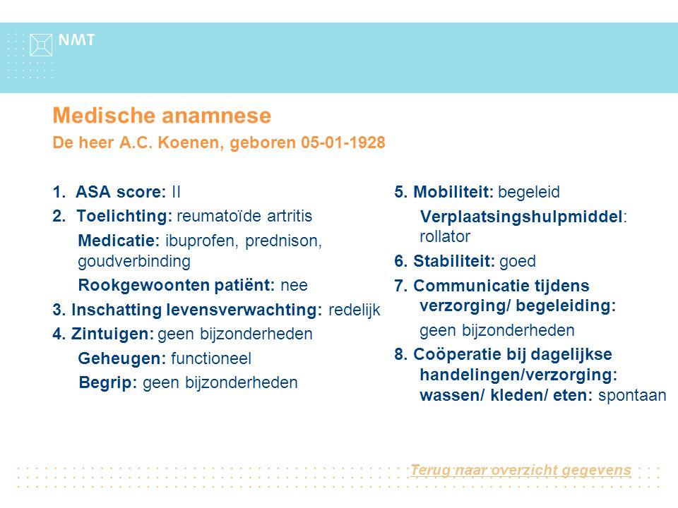 Medische anamnese De heer A.C. Koenen, geboren 05-01-1928 1. ASA score: II 2. Toelichting: reumatoïde artritis Medicatie: ibuprofen, prednison, goudve