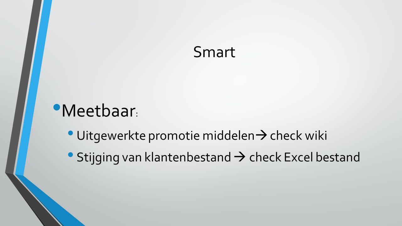 Smart Meetbaar : Uitgewerkte promotie middelen  check wiki Stijging van klantenbestand  check Excel bestand