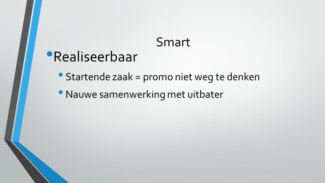 Smart Realiseerbaar Startende zaak = promo niet weg te denken Nauwe samenwerking met uitbater
