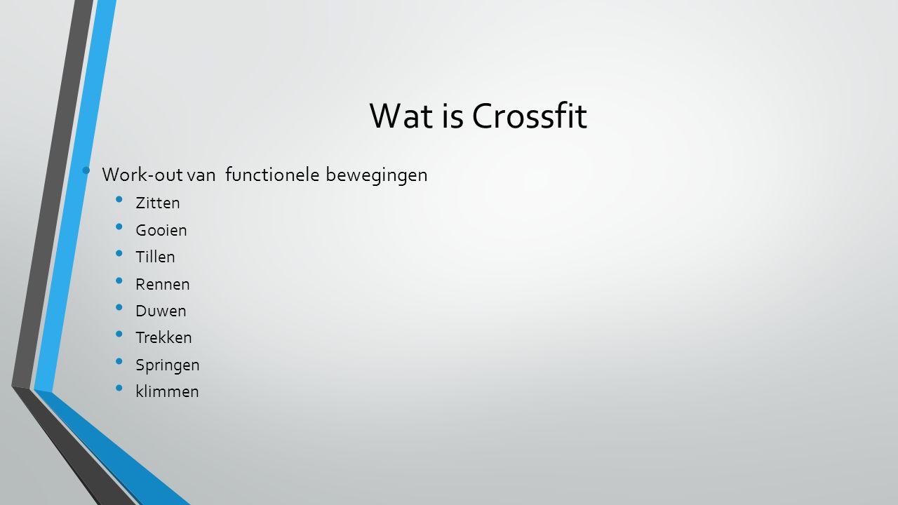 Wat is Crossfit Volgende domeinen worden getraind: Uithoudingsvermogen Kracht Flexibiliteit Power Snelheid Coördinatie Wendbaarheid Nauwkeurigheid Balans