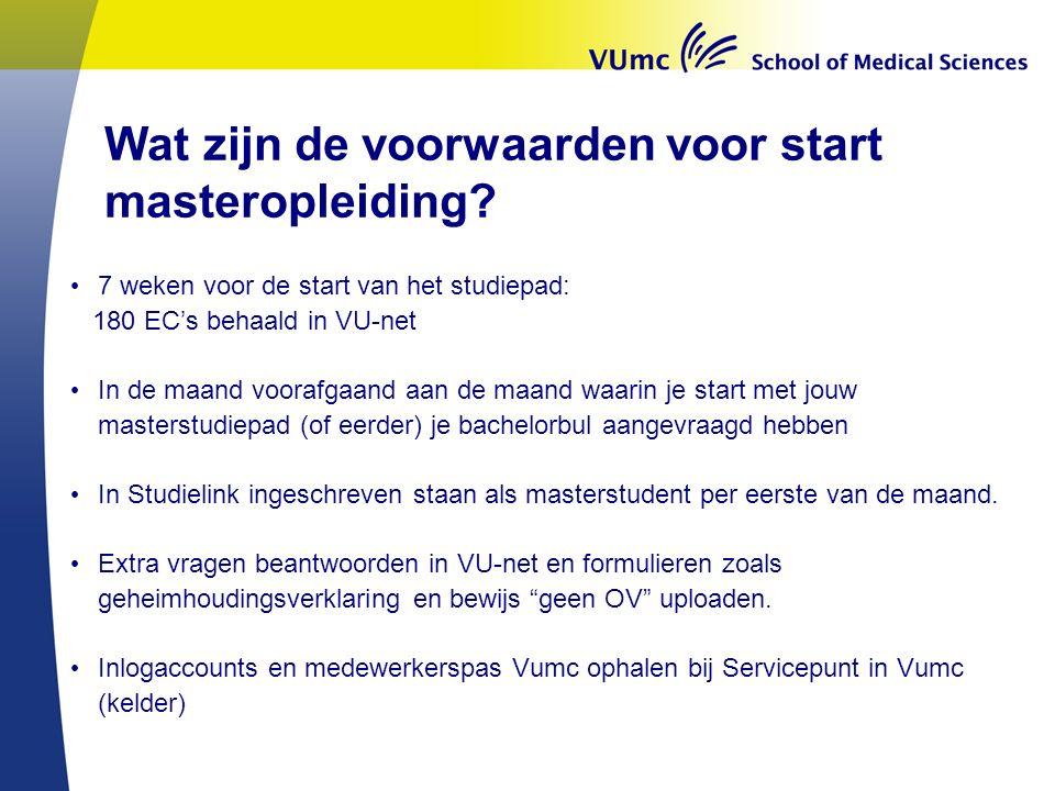 Wat zijn de voorwaarden voor start masteropleiding? 7 weken voor de start van het studiepad: 180 EC's behaald in VU-net In de maand voorafgaand aan de
