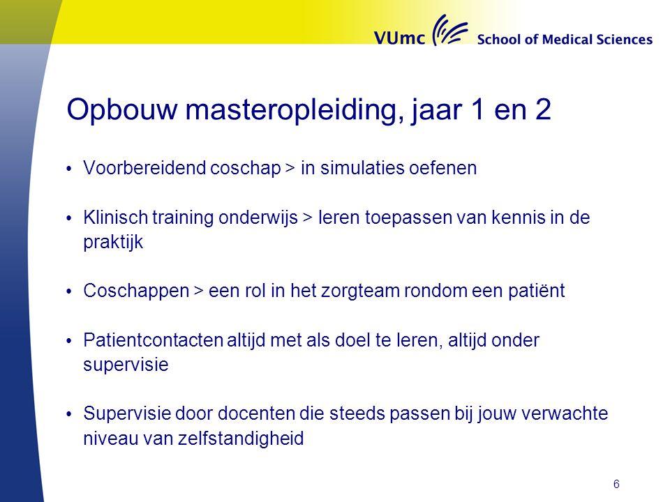 Opbouw masteropleiding, jaar 1 en 2 Voorbereidend coschap > in simulaties oefenen Klinisch training onderwijs > leren toepassen van kennis in de prakt